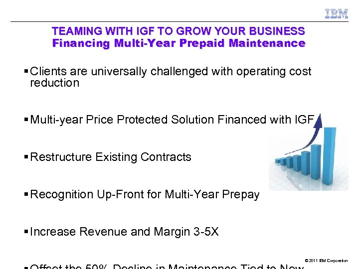 TEAMING WITH IGF TO GROW YOUR BUSINESS Financing Multi-Year Prepaid Maintenance § Clients