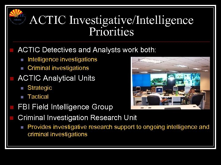 ACTIC Investigative/Intelligence Priorities n ACTIC Detectives and Analysts work both: n n n ACTIC