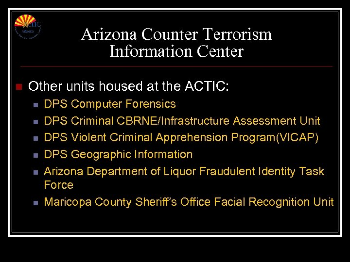 Arizona Counter Terrorism Information Center n Other units housed at the ACTIC: n n