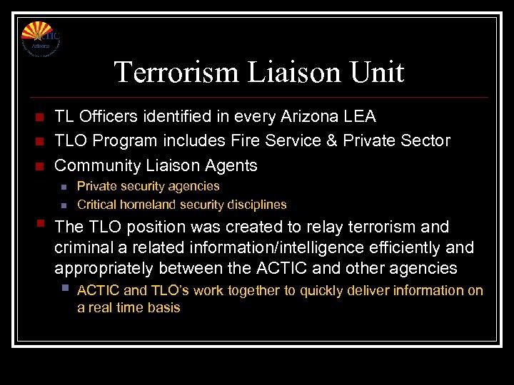 Terrorism Liaison Unit n n n TL Officers identified in every Arizona LEA TLO