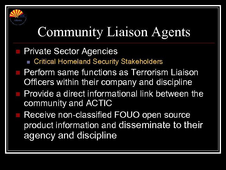 Community Liaison Agents n Private Sector Agencies n n Critical Homeland Security Stakeholders Perform