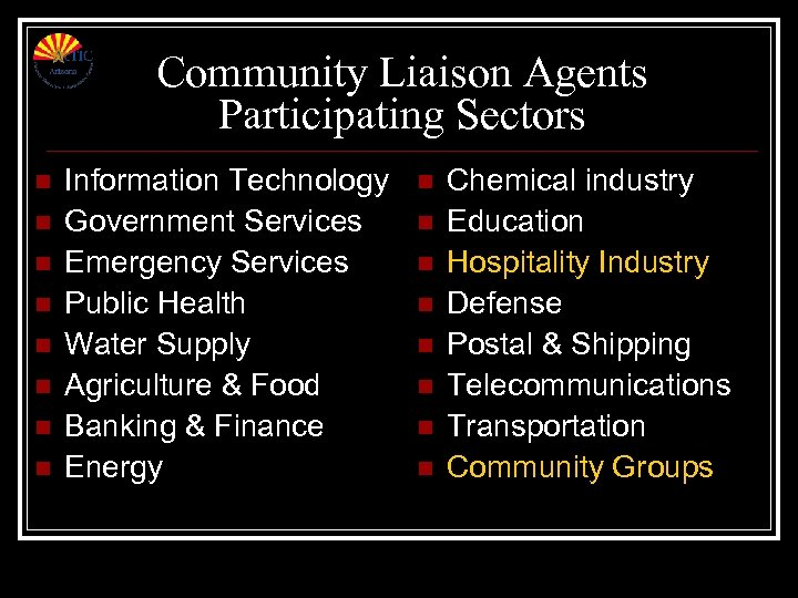 Community Liaison Agents Participating Sectors n n n n Information Technology Government Services Emergency