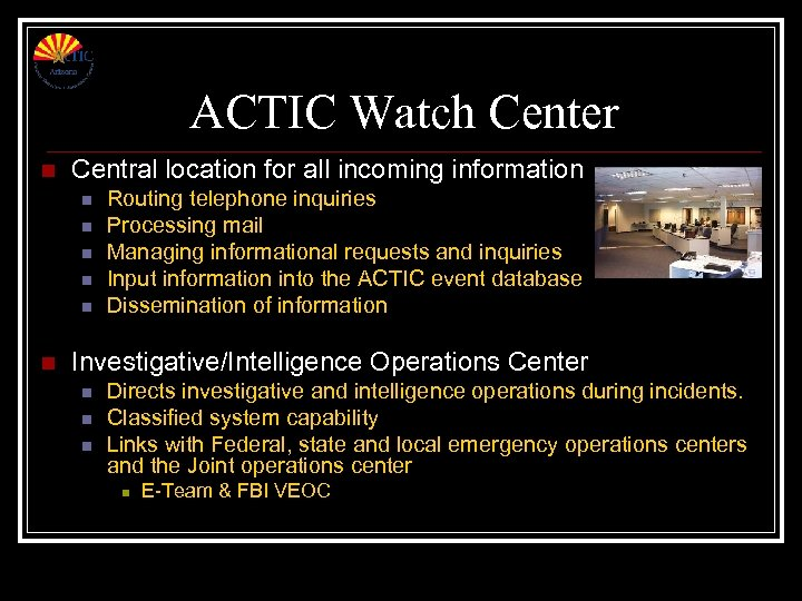 ACTIC Watch Center n Central location for all incoming information n n n Routing