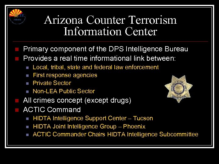 Arizona Counter Terrorism Information Center n n Primary component of the DPS Intelligence Bureau