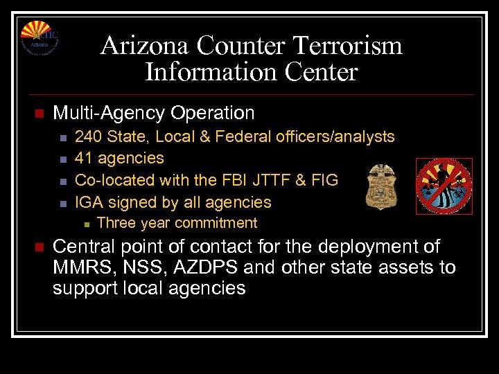 Arizona Counter Terrorism Information Center n Multi-Agency Operation n n 240 State, Local &