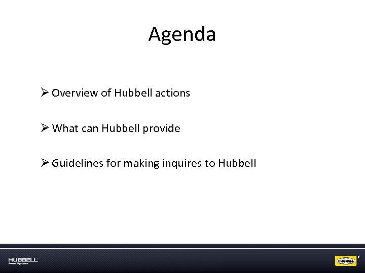 Agenda Ø Overview of Hubbell actions Ø What can Hubbell provide Ø Guidelines for