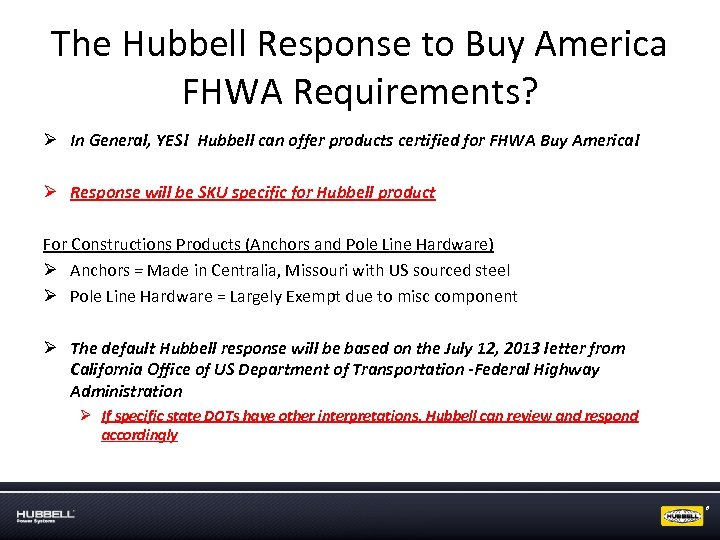 The Hubbell Response to Buy America FHWA Requirements? Ø In General, YES! Hubbell can