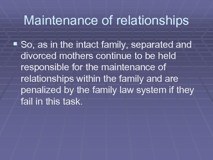 Maintenance of relationships § So, as in the intact family, separated and divorced mothers