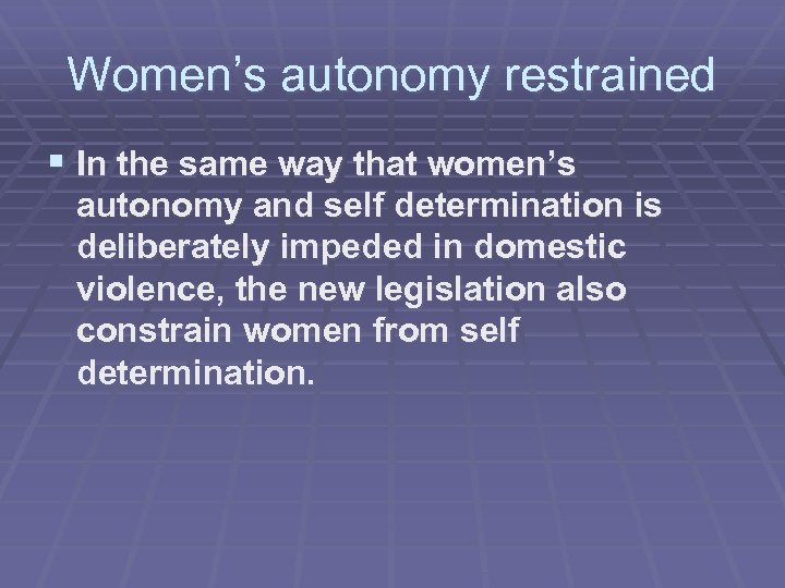 Women's autonomy restrained § In the same way that women's autonomy and self determination