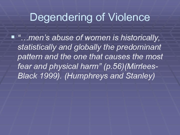 """Degendering of Violence § """"…men's abuse of women is historically, statistically and globally the"""