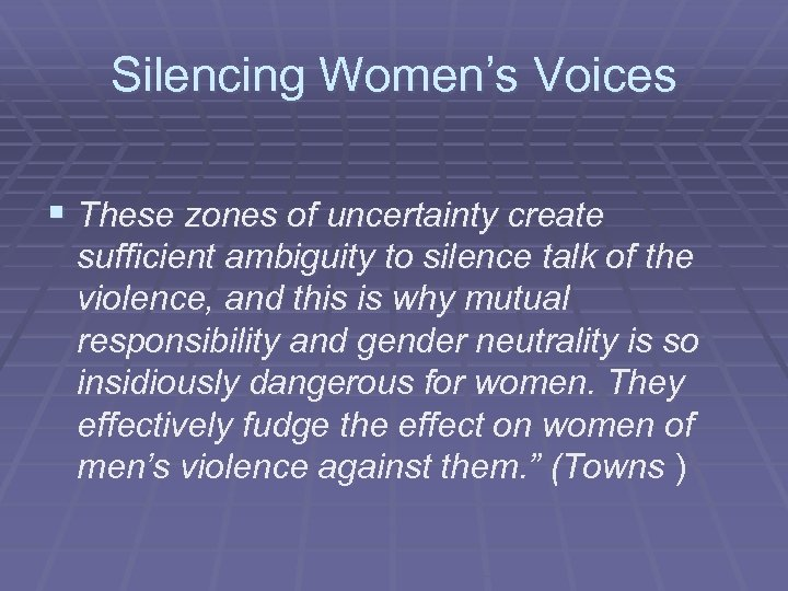 Silencing Women's Voices § These zones of uncertainty create sufficient ambiguity to silence talk