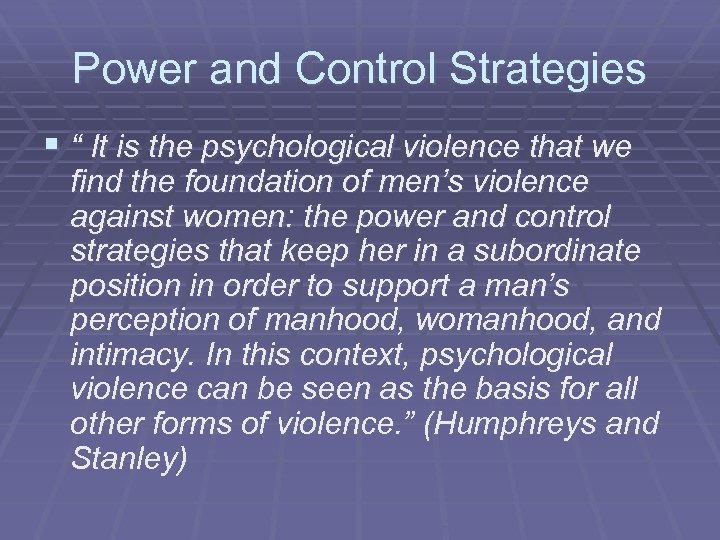 """Power and Control Strategies § """" It is the psychological violence that we find"""