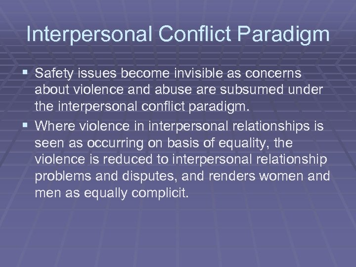 Interpersonal Conflict Paradigm § Safety issues become invisible as concerns about violence and abuse
