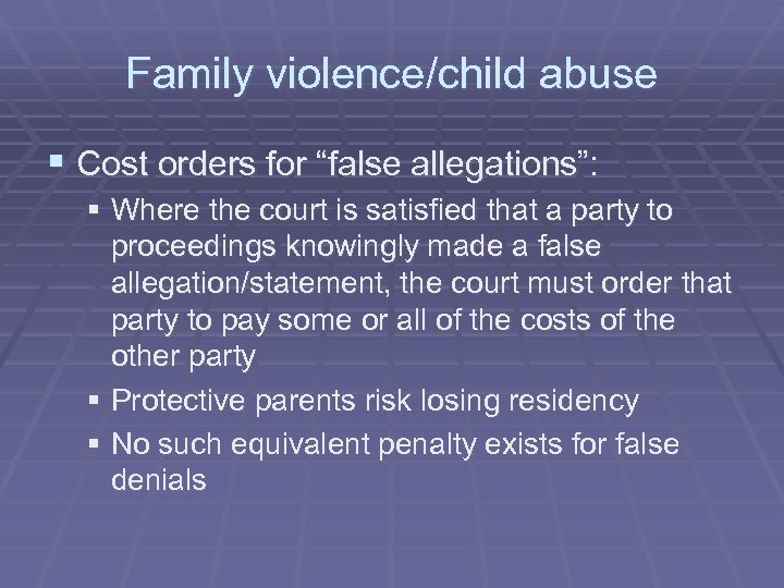 """Family violence/child abuse § Cost orders for """"false allegations"""": § Where the court is"""