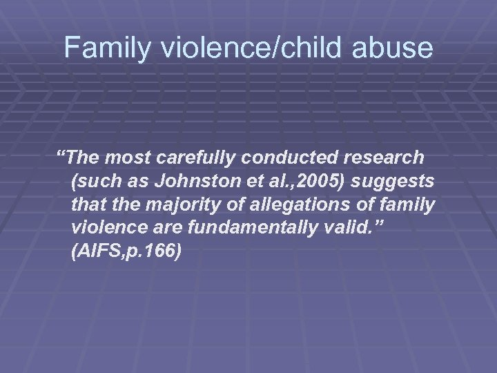 """Family violence/child abuse """"The most carefully conducted research (such as Johnston et al. ,"""
