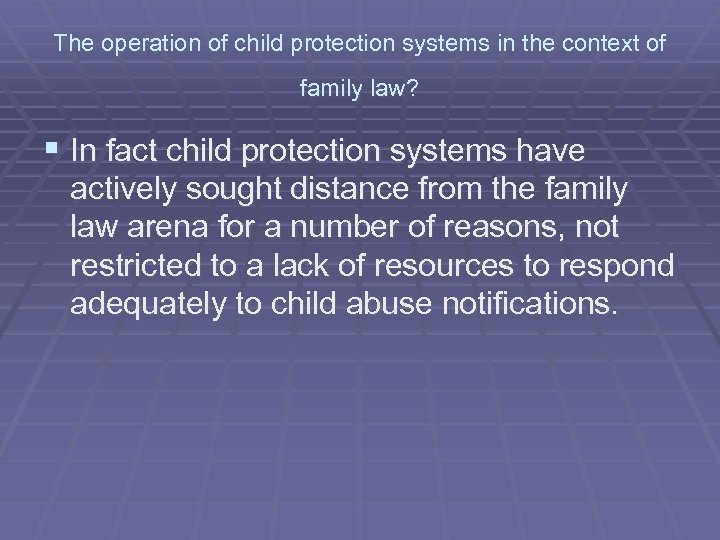 The operation of child protection systems in the context of family law? § In