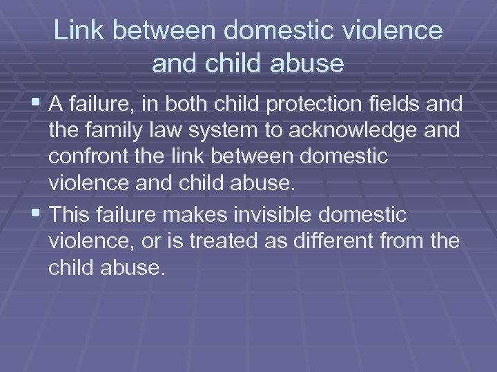Link between domestic violence and child abuse § A failure, in both child protection