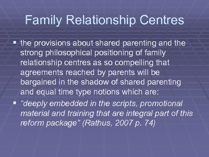 Family Relationship Centres § the provisions about shared parenting and the strong philosophical positioning