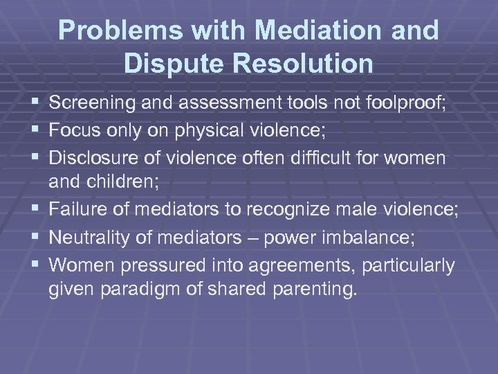Problems with Mediation and Dispute Resolution § Screening and assessment tools not foolproof; §