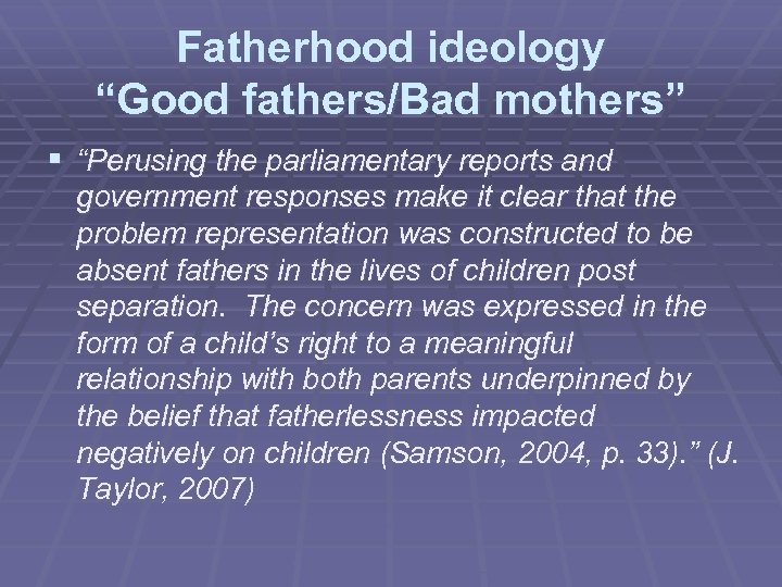 """Fatherhood ideology """"Good fathers/Bad mothers"""" § """"Perusing the parliamentary reports and government responses make"""