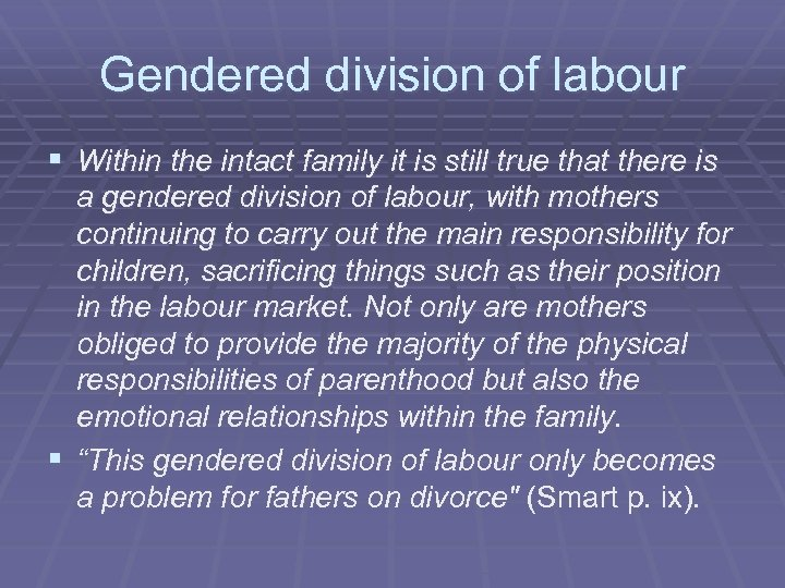 Gendered division of labour § Within the intact family it is still true that