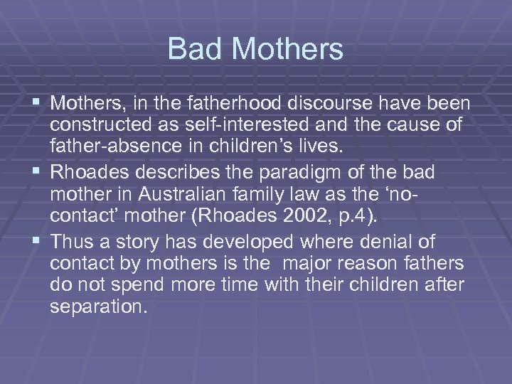 Bad Mothers § Mothers, in the fatherhood discourse have been constructed as self-interested and