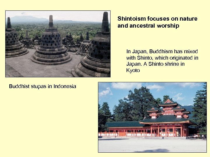 Shintoism focuses on nature and ancestral worship In Japan, Buddhism has mixed with Shinto,