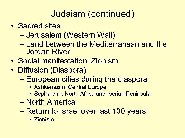 Judaism (continued) • Sacred sites – Jerusalem (Western Wall) – Land between the Mediterranean