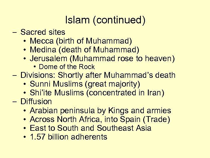 Islam (continued) – Sacred sites • Mecca (birth of Muhammad) • Medina (death of