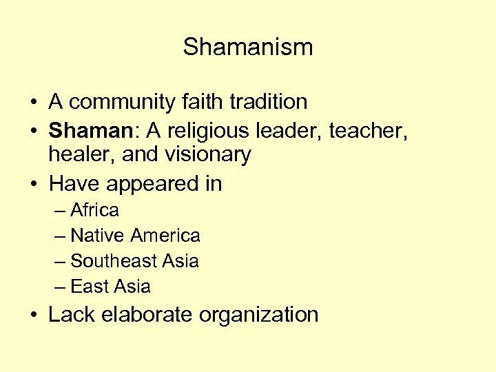 Shamanism • A community faith tradition • Shaman: A religious leader, teacher, healer, and