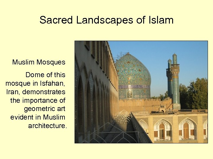 Sacred Landscapes of Islam Muslim Mosques Dome of this mosque in Isfahan, Iran, demonstrates