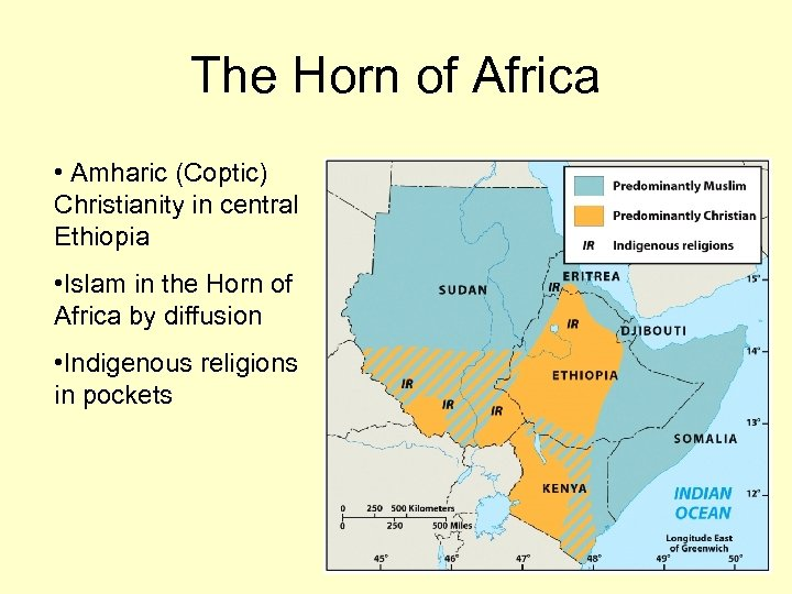 The Horn of Africa • Amharic (Coptic) Christianity in central Ethiopia • Islam in