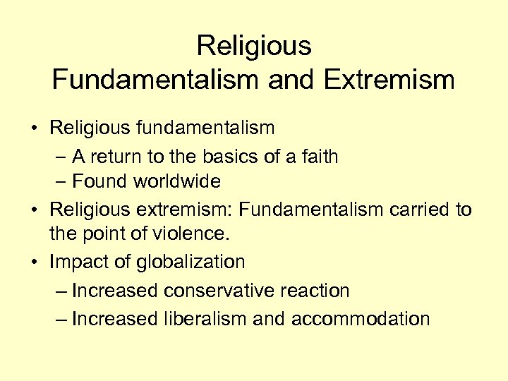 Religious Fundamentalism and Extremism • Religious fundamentalism – A return to the basics of