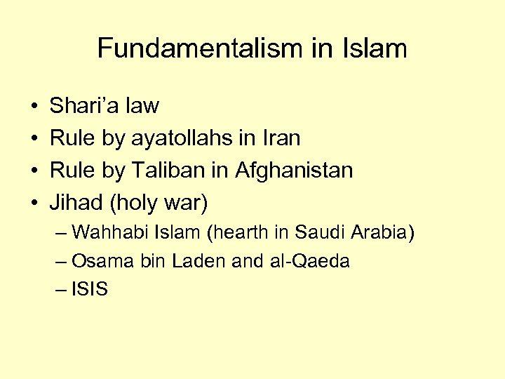 Fundamentalism in Islam • • Shari'a law Rule by ayatollahs in Iran Rule by