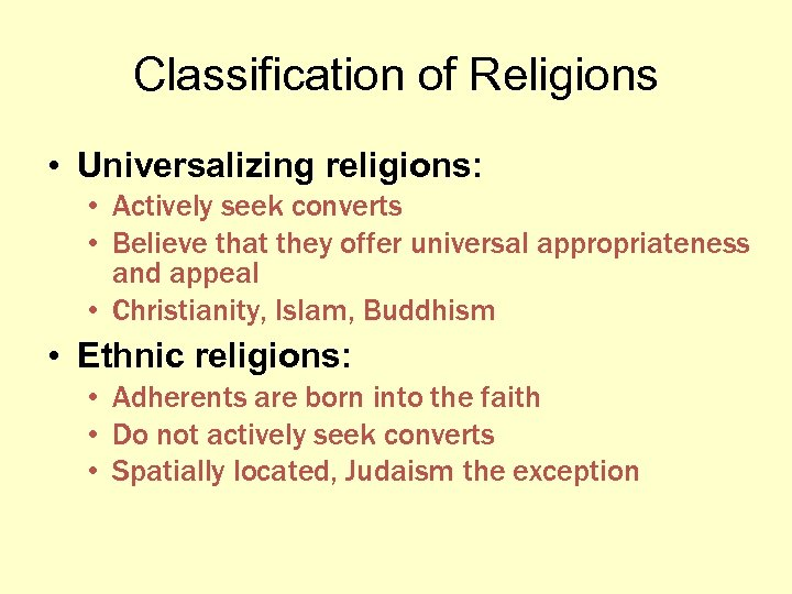 Classification of Religions • Universalizing religions: • Actively seek converts • Believe that they