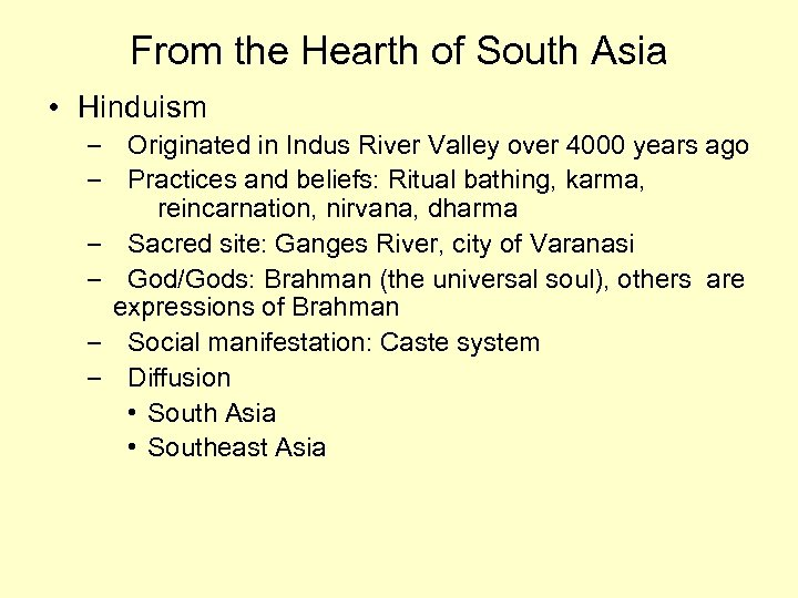 From the Hearth of South Asia • Hinduism – Originated in Indus River Valley