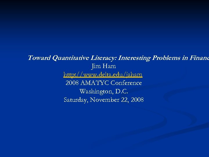 Toward Quantitative Literacy: Interesting Problems in Financ Jim Ham http: //www. delta. edu/jaham 2008