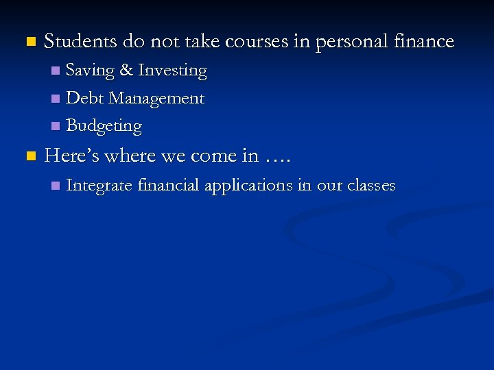 n Students do not take courses in personal finance Saving & Investing n Debt