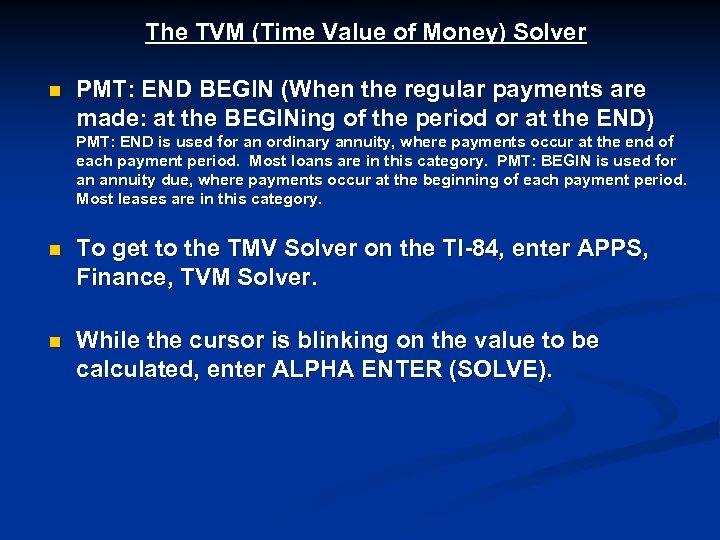 The TVM (Time Value of Money) Solver n PMT: END BEGIN (When the regular