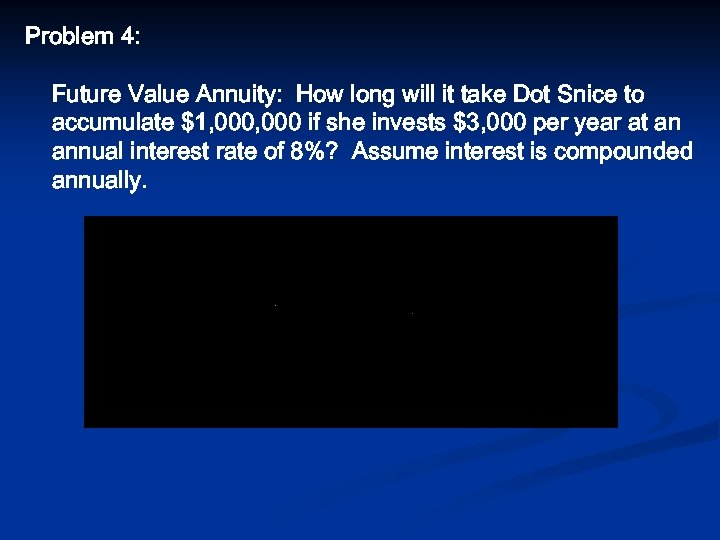Problem 4: Future Value Annuity: How long will it take Dot Snice to accumulate