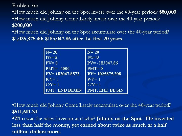 Problem 6 a: • How much did Johnny on the Spot invest over the