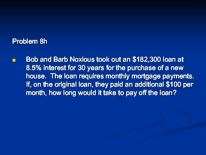 Problem 8 h n Bob and Barb Noxious took out an $182, 300 loan