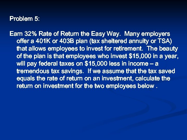 Problem 5: Earn 32% Rate of Return the Easy Way. Many employers offer a