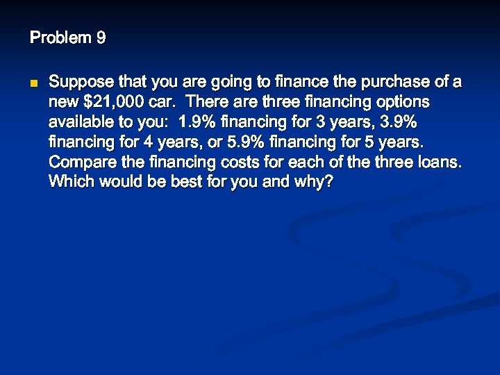 Problem 9 n Suppose that you are going to finance the purchase of a