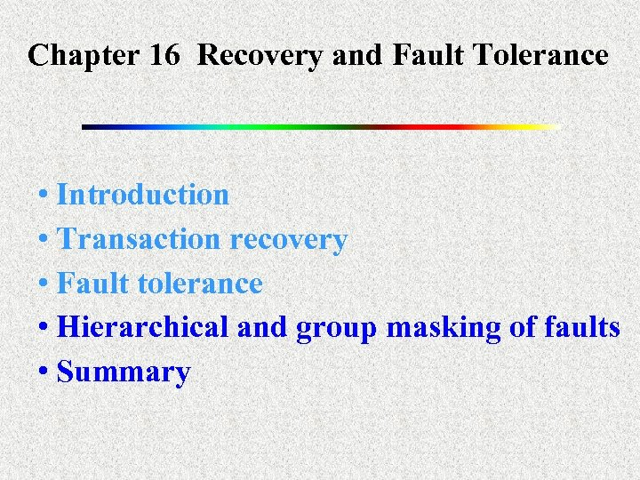 Chapter 16 Recovery and Fault Tolerance • Introduction • Transaction recovery • Fault tolerance