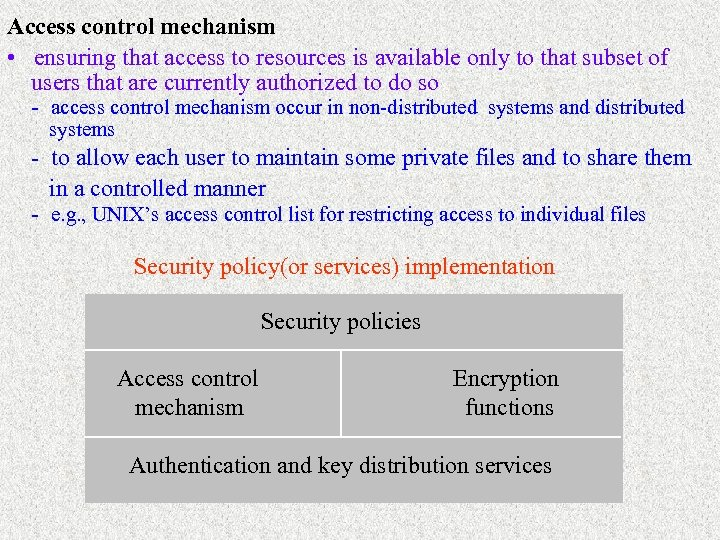 Access control mechanism • ensuring that access to resources is available only to that
