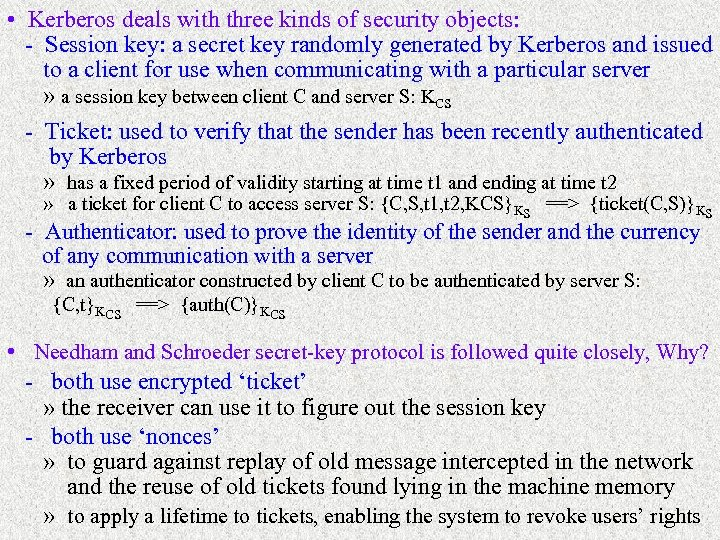 • Kerberos deals with three kinds of security objects: - Session key: a