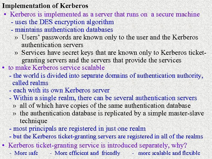Implementation of Kerberos • Kerberos is implemented as a server that runs on a