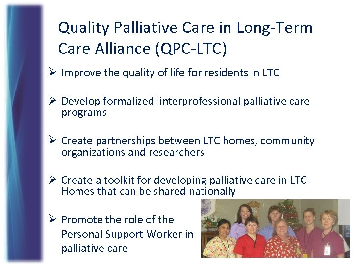 Quality Palliative Care in Long-Term Care Alliance (QPC-LTC) Ø Improve the quality of life