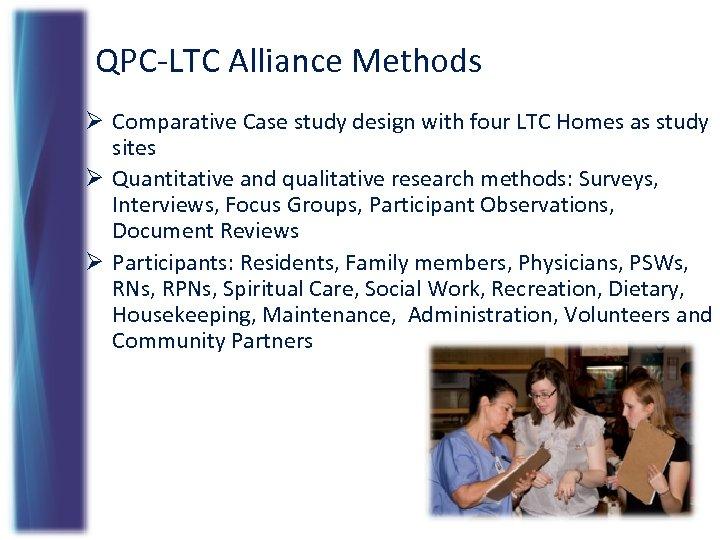 QPC-LTC Alliance Methods Ø Comparative Case study design with four LTC Homes as study